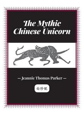 The Mythic Chinese Unicorn Jeannie Thomas Parker