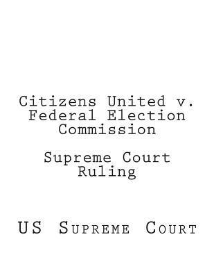 Citizens United V. Federal Election Commission Supreme Court Ruling United States Supreme Court