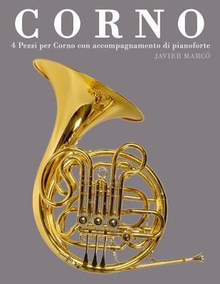 Corno: 4 Pezzi Per Corno Con Accompagnamento Di Pianoforte  by  Javier Marcó