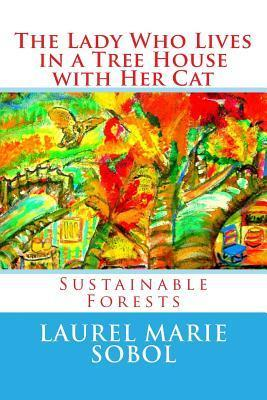 The Lady Who Lives in a Tree House with Her Cat  by  Laurel Marie Sobol