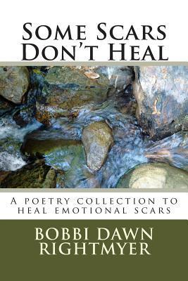 Some Scars Dont Heal  by  Bobbi Dawn Rightmyer