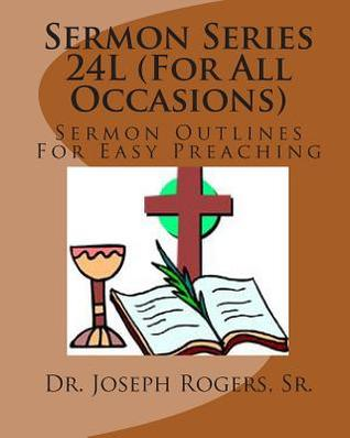 Sermon Series 24l (for All Occasion): Sermon Outlines for Easy Preaching Joseph Roosevelt Rogers Sr.