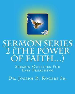 Sermon Series 2 (the Power of Faith...): Sermon Outlines for Easy Preaching  by  Joseph Roosevelt Rogers Sr.