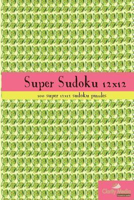 Super Sudoku 12x12: 100 12x12 Super Sudoku Puzzles Clarity Media
