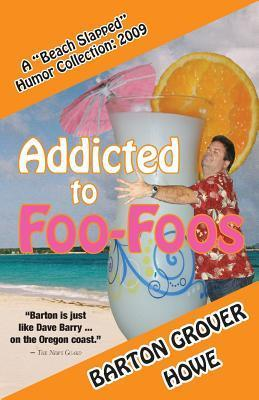 Addicted to Foo-Foos: A Beach Slapped Humor Collection (2009)  by  Barton Grover Howe