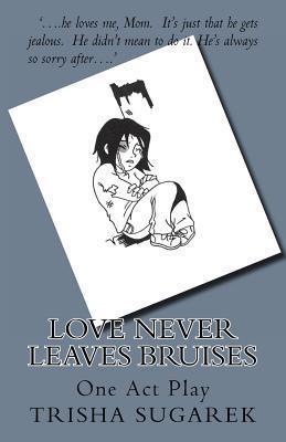 Love Never Leaves Bruises: One Act Play Trisha Sugarek