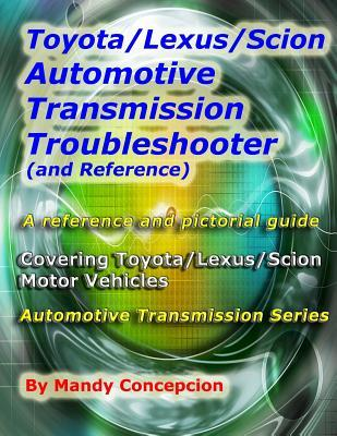 Toyota/Lexus/Scion Automotive Transmission Troubleshooter and Reference: Automotive Transmission Series Mandy Concepcion