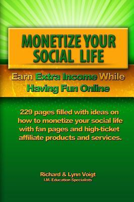 Monetize Your Social Life: Earn Extra Income While Having Fun Online Richard & Lynn Voigt