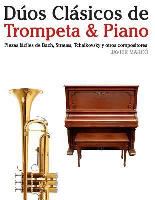 Duos Clasicos de Trompeta & Piano: Piezas Faciles de Bach, Strauss, Tchaikovsky y Otros Compositores Javier Marcó