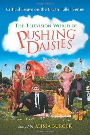 The Television World of Pushing Daisies: Critical Essays on the Bryan Fuller Series  by  Alissa Burger
