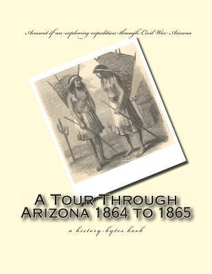 A Tour Through Arizona 1864 to 1865: A History-Bytes Book  by  J. Ross Browne