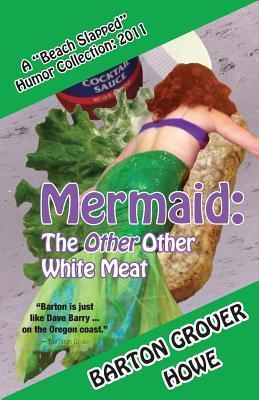 Mermaid-The Other Other White Meat: A Beach Slapped Humor Collection Barton Grover Howe