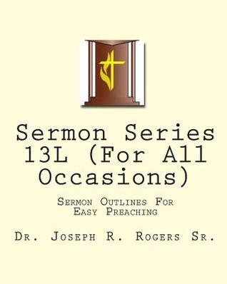 Sermon Series 13l (for All Occasions): Sermon Outlines for Easy Preaching  by  Joseph Roosevelt Rogers Sr.