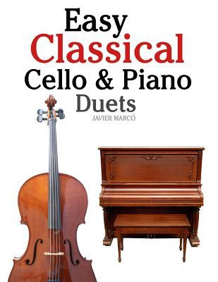 Easy Classical Cello & Piano Duets: Featuring Music of Bach, Mozart, Beethoven, Strauss and Other Composers.  by  Javier Marcó