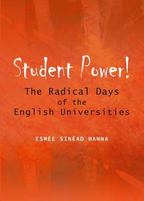 Student Power!: The Radical Days of the English Universities  by  Esmee Sinead Hanna