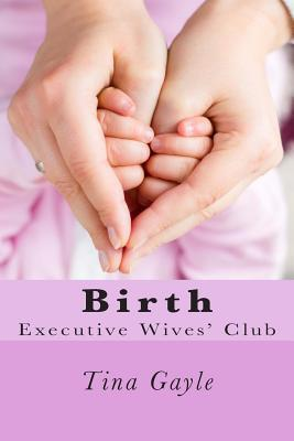 Birth: Executive Wives Club  by  Tina Gayle