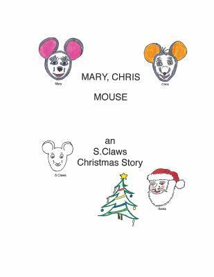 Mary, Chris Mouse-An S.Claws Christmas Story  by  Frank J. Tabor