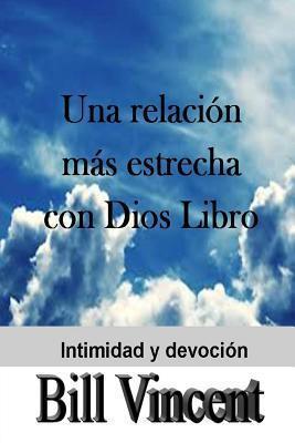 Una Relacion Mas Estrecha Con Dios Libro: A Closer Relationship with God Workbook  by  Mike Dow