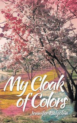 My Cloak of Colors Jennifer Balgobin