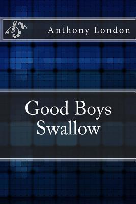 Good Boys Swallow  by  Anthony London