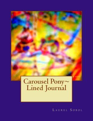 Carousel Pony Lined Journal Laurel Marie Sobol