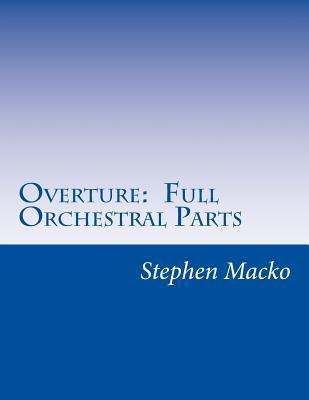 Overture: Full Orchestral Parts Stephen John Macko