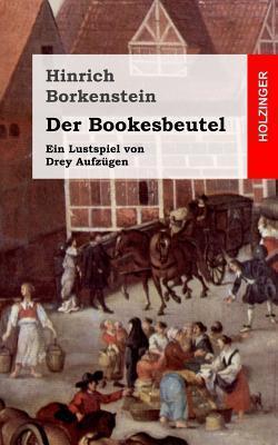 Der Bookesbeutel: Ein Lustspiel Von Drey Aufzugen Hinrich Borkenstein