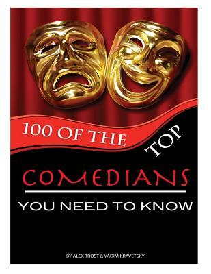100 of the Top Comedians You Need to Know  by  Alex Trost