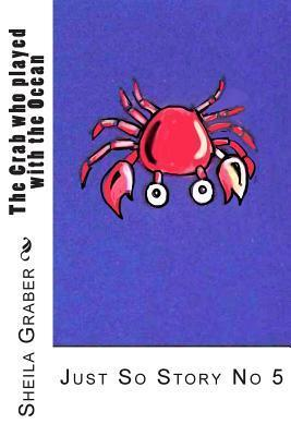 The Crab Who Played with the Ocean: Just So Story No 5  by  Sheila Graber
