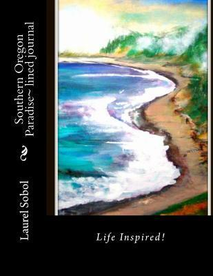 Southern Oregon Paradise Lined Journal  by  Laurel Marie Sobol