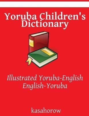 Yoruba Childrens Dictionary: Illustrated Yoruba-English, English-Yoruba Kasahorow