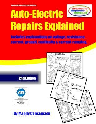 Auto-Electric Repairs Explained: Included techniques on performing all kinds of auto-electric repairs  by  Mandy Concepcion