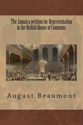 The Jamaica Petition for Representation in the British House of Commons  by  August Hardin Beaumont