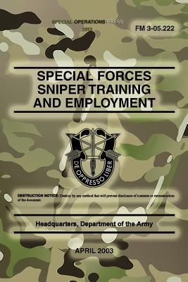 FM 3-05.222 Special Forces Sniper Training and Employment: April 2003  by  Headquarters Department of the Army