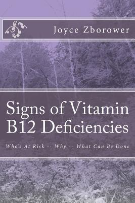Signs of Vitamin B12 Deficiencies: Whos at Risk -- Why -- What Can Be Done  by  Joyce Zborower