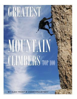 Greatest Mountain Climbers: Top 100  by  Alex Trost