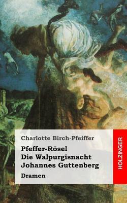 Pfeffer-Rosel / Die Walpurgisnacht / Johannes Guttenberg: Dramen Charlotte Birch-Pfeiffer