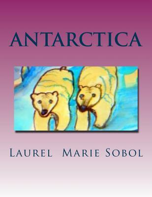 Antarctica  by  Laurel Marie Sobol