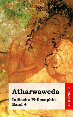 Atharwaweda: Indische Philosophie Band 4  by  Anonymous