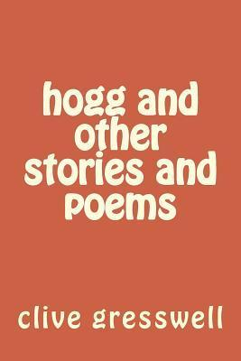 Hogg and Other Stories and Poems Clive Gresswell