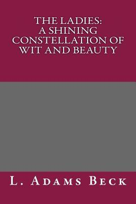The Ladies: A Shining Constellation of Wit and Beauty  by  L Adams Beck