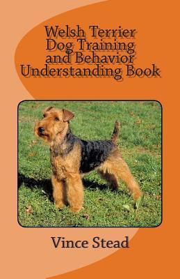 Welsh Terrier Dog Training and Behavior Understanding Book Vince Stead
