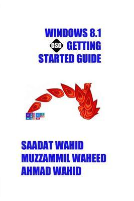 Windows 8.1 Getting Started Guide: Black & White Edition  by  Saadat Wahid