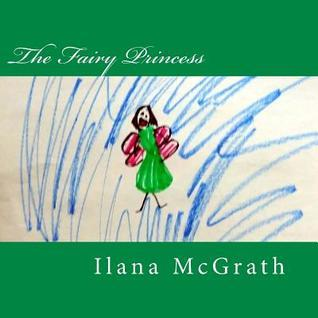The Fairy Princess Ilana McGrath