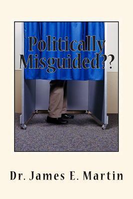 Politically Misguided: No Political Correctness Here  by  Dr James E Martin