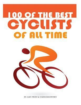 100 of the Best Cyclists of All Time Alex Trost