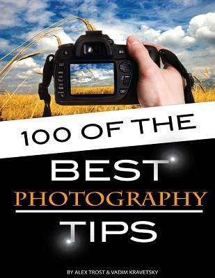 100 of the Best Photography Tips  by  Alex Trost