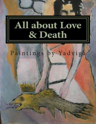 All about Love & Death: Paintings  by  Yadviga by Yadviga Dowmont Halsey