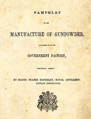 Pamphlet on the Manufacture of Gunpowder: As Carried on at the Government Factory, Waltham Abbey  by  Zondervan Publishing