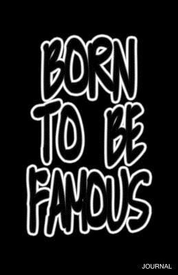 Born To Be Famous Journal  by  Trikk Media